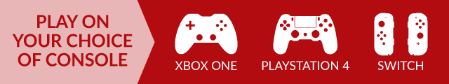 Play on your choice of console - Xbox One, Playstation 4 or Nintendo Switch